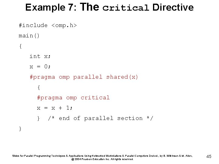 Example 7: The critical Directive #include <omp. h> main() { int x; x =