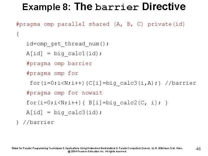 Example 8: The barrier Directive #pragma omp parallel shared (A, B, C) private(id) {