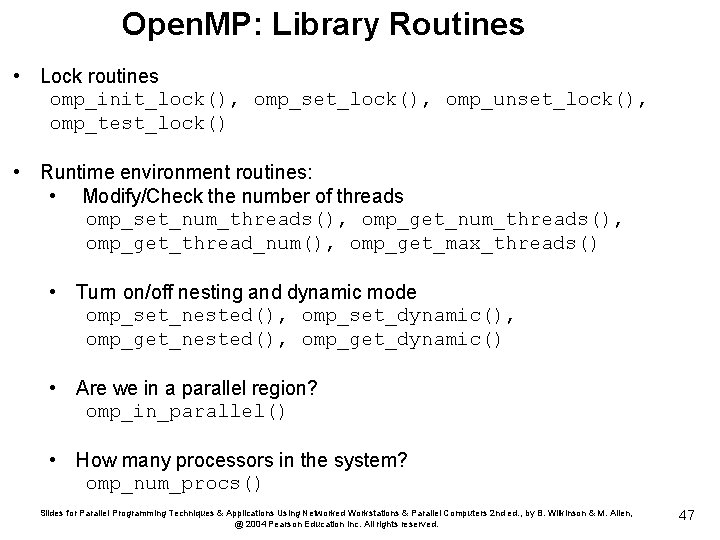 Open. MP: Library Routines • Lock routines omp_init_lock(), omp_set_lock(), omp_unset_lock(), omp_test_lock() • Runtime environment