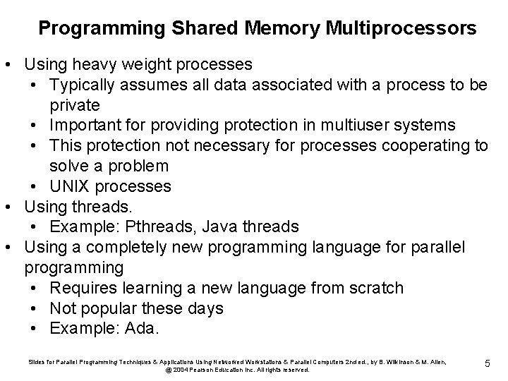 Programming Shared Memory Multiprocessors • Using heavy weight processes • Typically assumes all data
