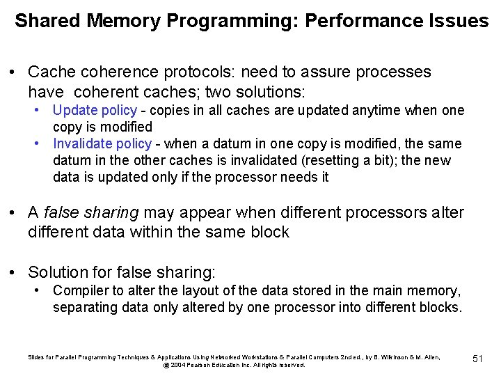 Shared Memory Programming: Performance Issues • Cache coherence protocols: need to assure processes have