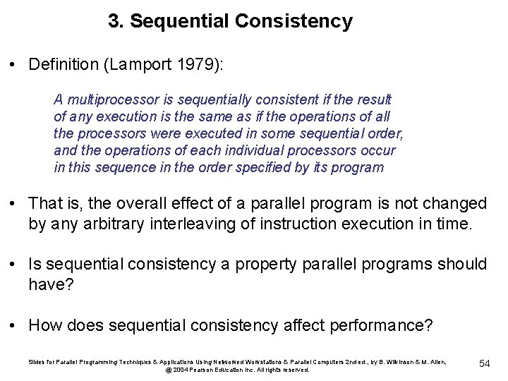 3. Sequential Consistency • Definition (Lamport 1979): A multiprocessor is sequentially consistent if the