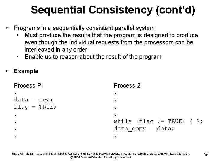 Sequential Consistency (cont'd) • Programs in a sequentially consistent parallel system • Must produce