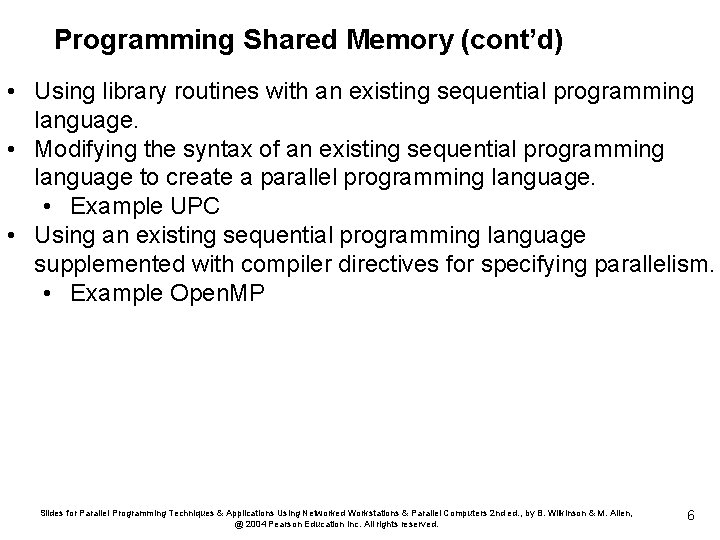 Programming Shared Memory (cont'd) • Using library routines with an existing sequential programming language.