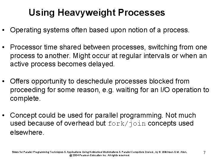 Using Heavyweight Processes • Operating systems often based upon notion of a process. •