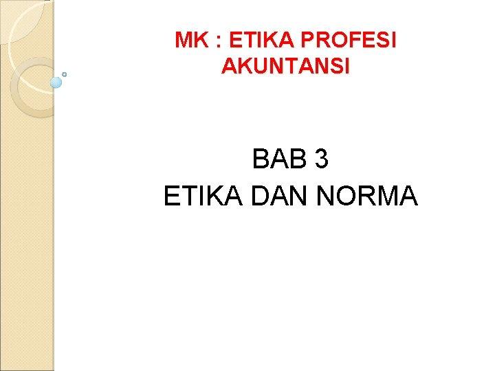 MK : ETIKA PROFESI AKUNTANSI BAB 3 ETIKA DAN NORMA