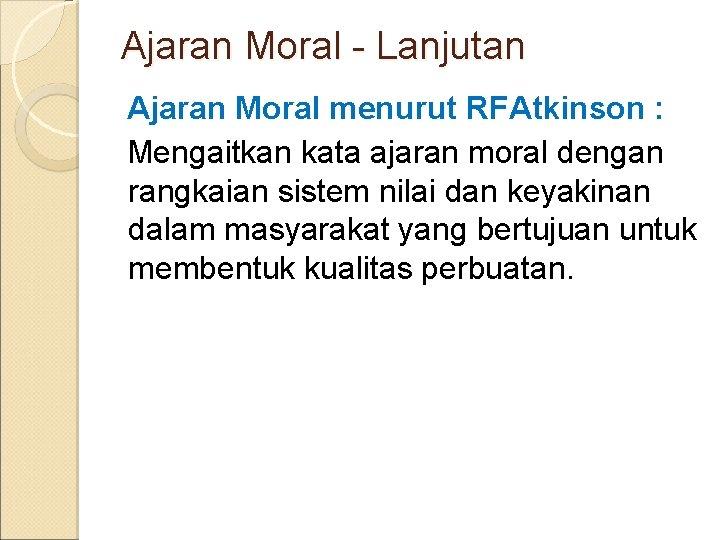 Ajaran Moral - Lanjutan Ajaran Moral menurut RFAtkinson : Mengaitkan kata ajaran moral dengan