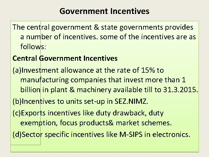Government Incentives The central government & state governments provides a number of incentives. some