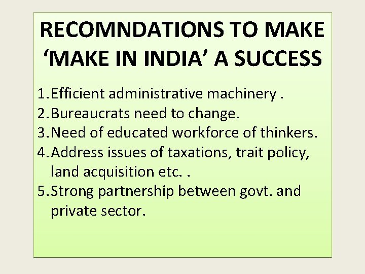 RECOMNDATIONS TO MAKE 'MAKE IN INDIA' A SUCCESS 1. Efficient administrative machinery. 2. Bureaucrats