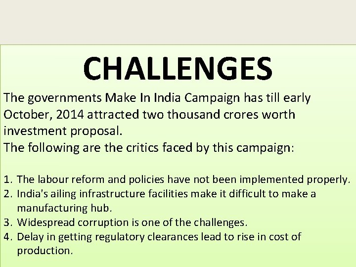 CHALLENGES The governments Make In India Campaign has till early October, 2014 attracted two