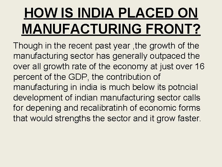 HOW IS INDIA PLACED ON MANUFACTURING FRONT? Though in the recent past year ,