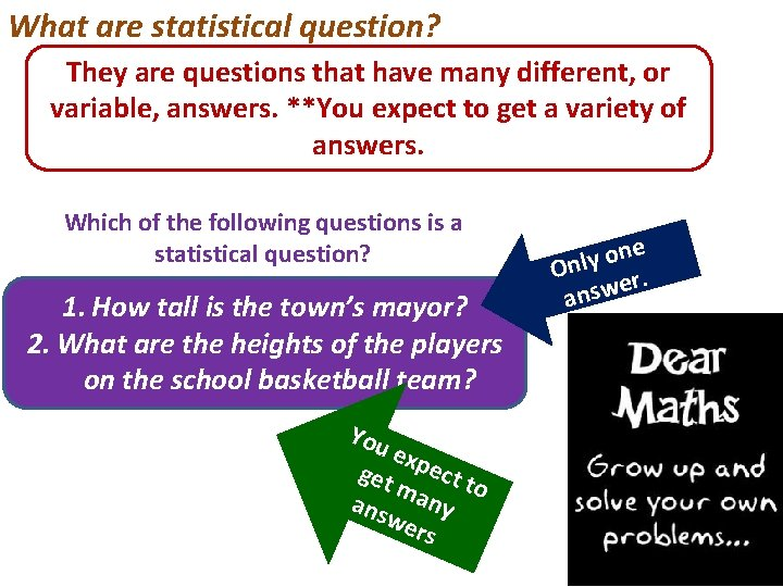 What are statistical question? They are questions that have many different, or variable, answers.