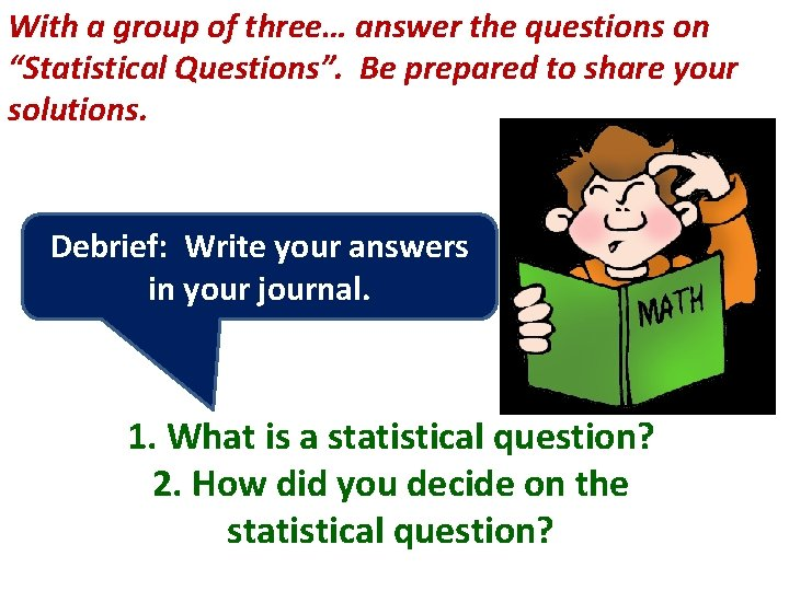 """With a group of three… answer the questions on """"Statistical Questions"""". Be prepared to"""