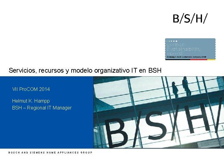 Servicios, recursos y modelo organizativo IT en BSH VII Pro. COM 2014 Helmut K.
