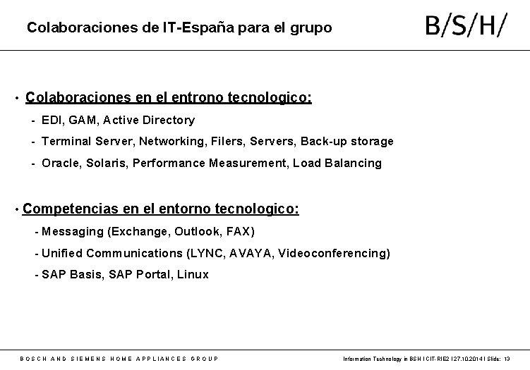 Colaboraciones de IT-España para el grupo • Colaboraciones en el entrono tecnologico: - EDI,