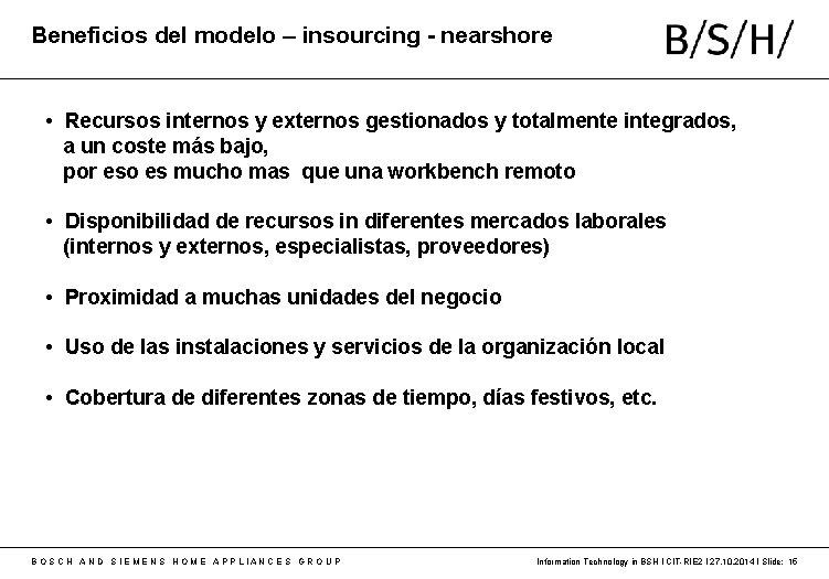Beneficios del modelo – insourcing - nearshore • Recursos internos y externos gestionados y