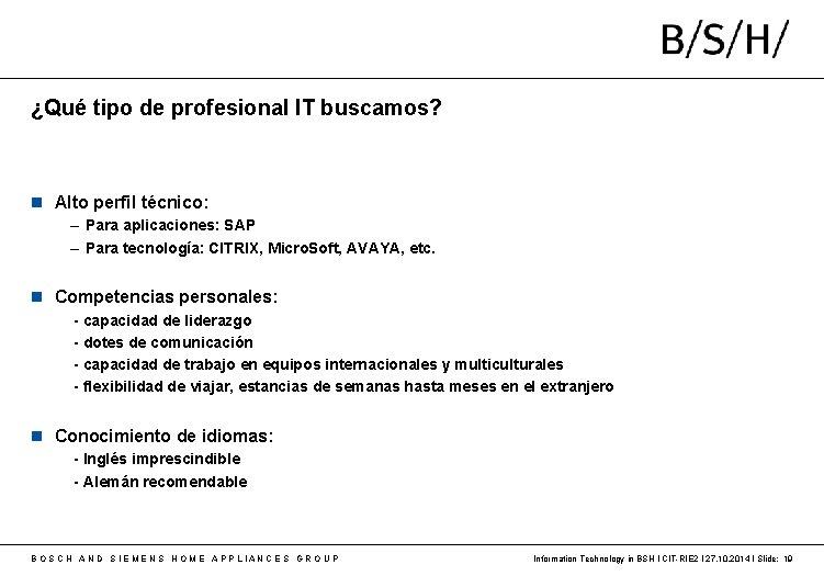 ¿Qué tipo de profesional IT buscamos? Alto perfil técnico: – Para aplicaciones: SAP –