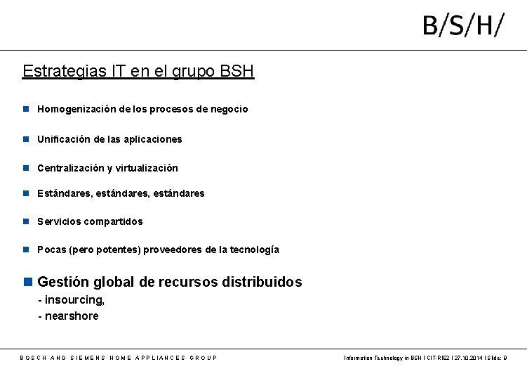 Estrategias IT en el grupo BSH Homogenización de los procesos de negocio Unificación de
