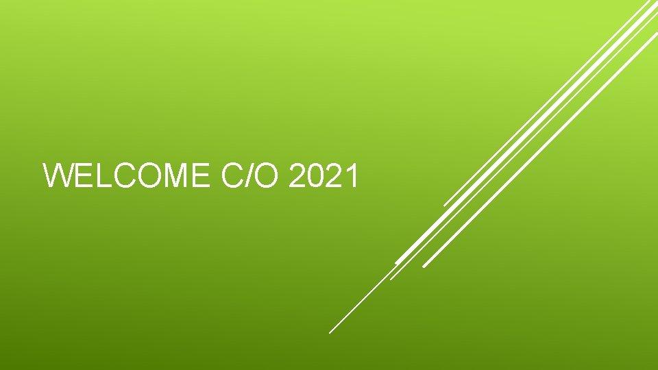 WELCOME C/O 2021