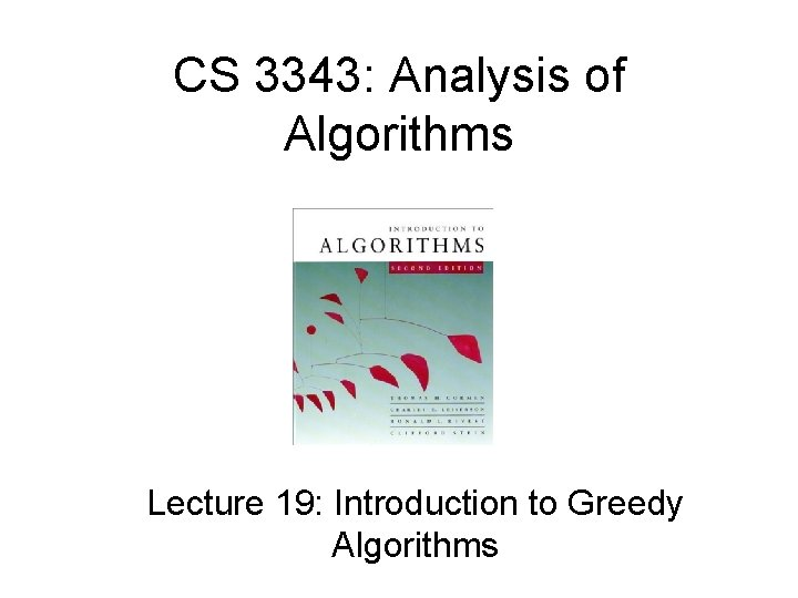CS 3343: Analysis of Algorithms Lecture 19: Introduction to Greedy Algorithms