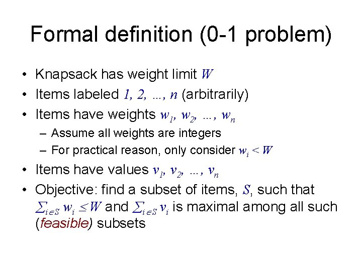 Formal definition (0 -1 problem) • Knapsack has weight limit W • Items labeled