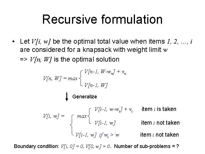 Recursive formulation • Let V[i, w] be the optimal total value when items 1,