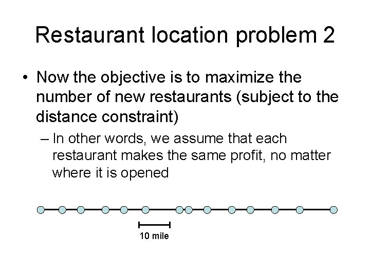 Restaurant location problem 2 • Now the objective is to maximize the number of