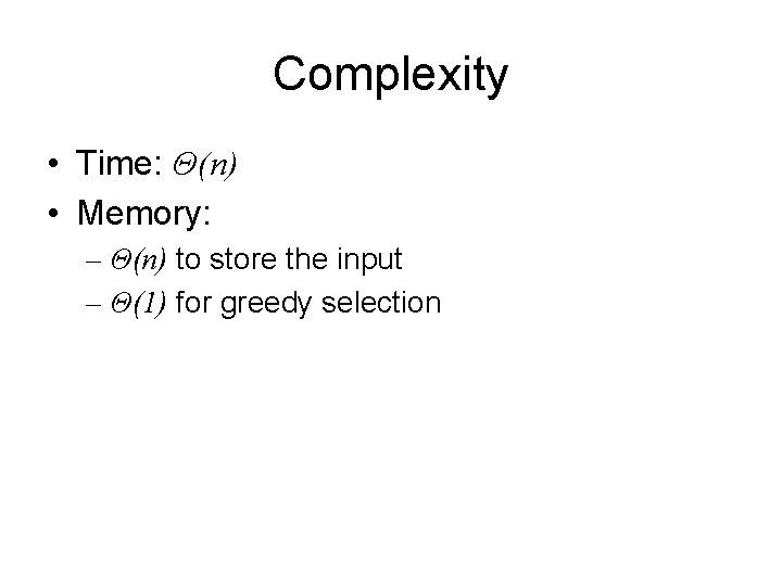 Complexity • Time: Θ(n) • Memory: – Θ(n) to store the input – Θ(1)