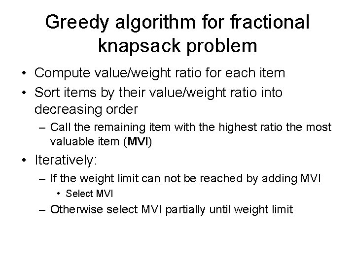 Greedy algorithm for fractional knapsack problem • Compute value/weight ratio for each item •