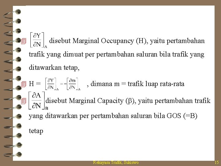 disebut Marginal Occupancy (H), yaitu pertambahan 4 trafik yang dimuat pertambahan saluran bila trafik