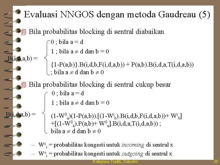 Evaluasi NNGOS dengan metoda Gaudreau (5) 4 Bila probabilitas blocking di sentral diabaikan B(i,