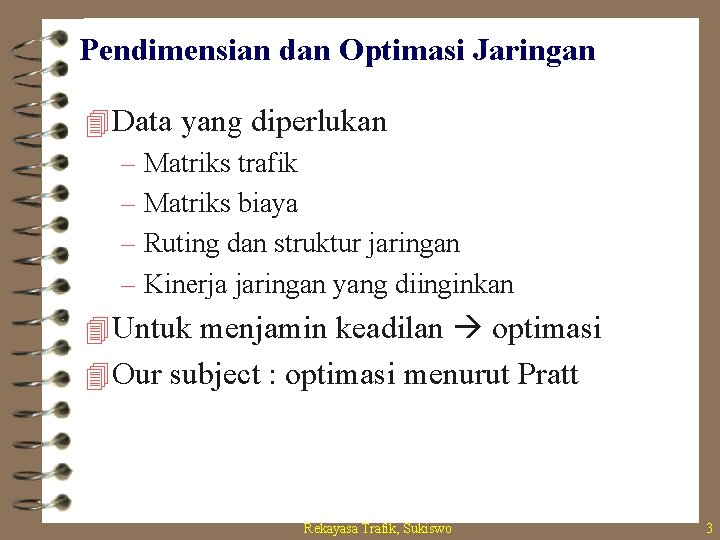 Pendimensian dan Optimasi Jaringan 4 Data yang diperlukan – Matriks trafik – Matriks biaya