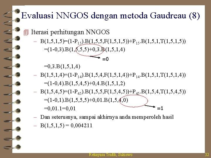 Evaluasi NNGOS dengan metoda Gaudreau (8) 4 Iterasi perhitungan NNGOS – B(1, 5, 1,