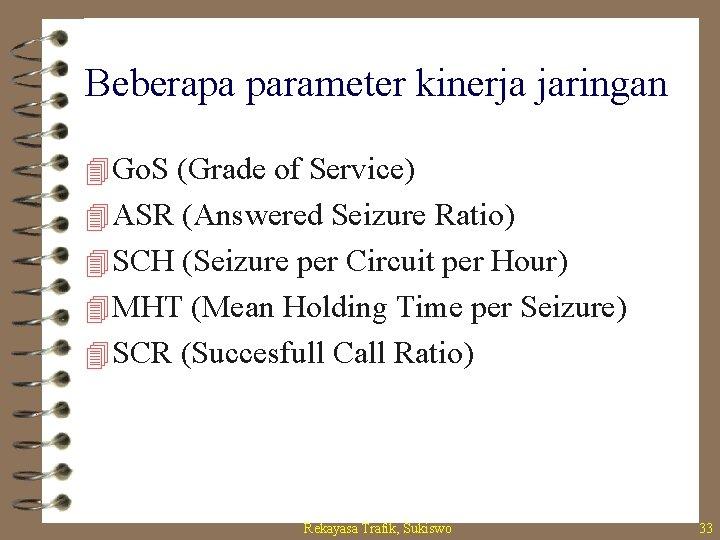 Beberapa parameter kinerja jaringan 4 Go. S (Grade of Service) 4 ASR (Answered Seizure