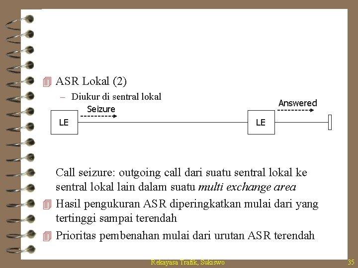 4 ASR Lokal (2) – Diukur di sentral lokal Answered Seizure LE LE Call