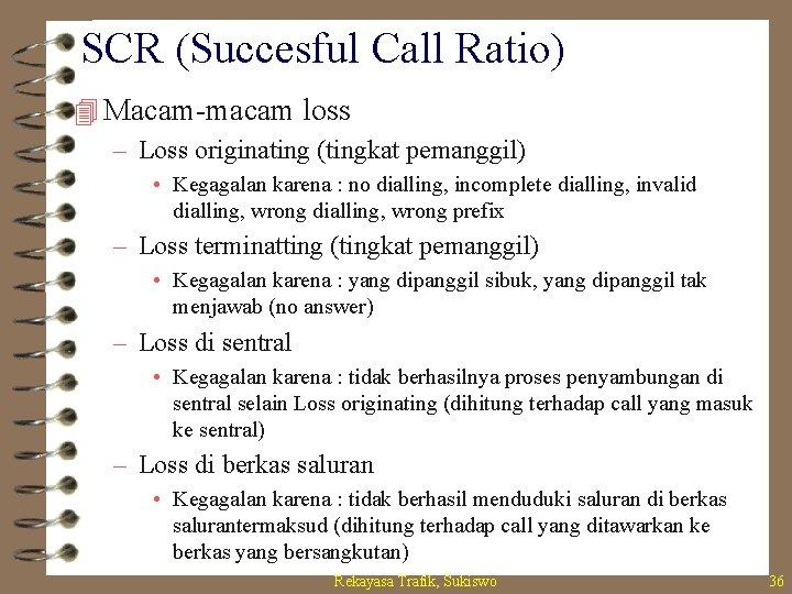 SCR (Succesful Call Ratio) 4 Macam-macam loss – Loss originating (tingkat pemanggil) • Kegagalan