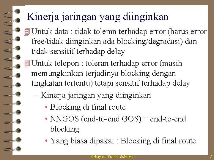 Kinerja jaringan yang diinginkan 4 Untuk data : tidak toleran terhadap error (harus error