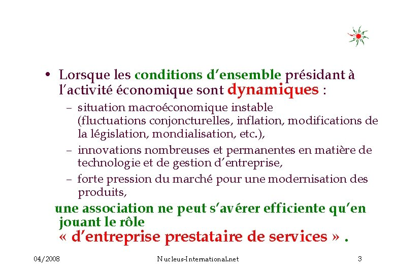 • Lorsque les conditions d'ensemble présidant à l'activité économique sont dynamiques : –