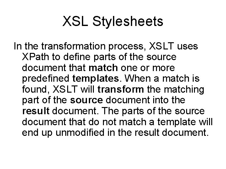 XSL Stylesheets In the transformation process, XSLT uses XPath to define parts of the