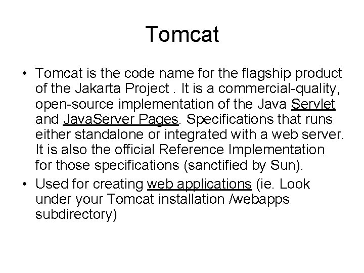 Tomcat • Tomcat is the code name for the flagship product of the Jakarta