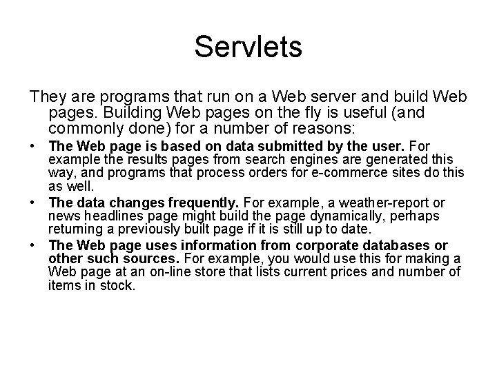 Servlets They are programs that run on a Web server and build Web pages.