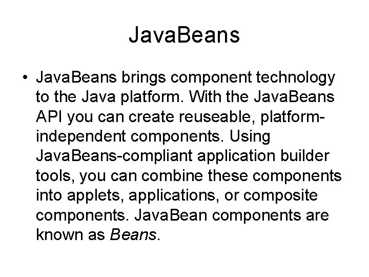 Java. Beans • Java. Beans brings component technology to the Java platform. With the