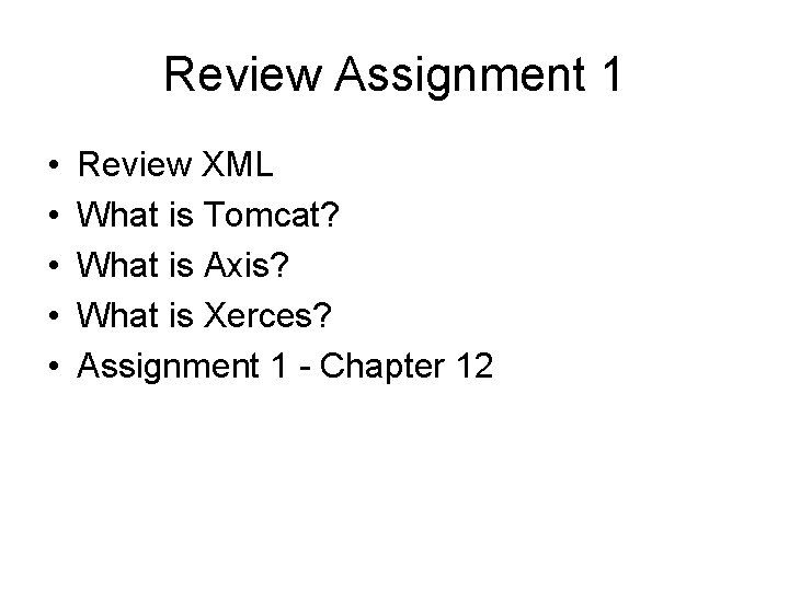 Review Assignment 1 • • • Review XML What is Tomcat? What is Axis?