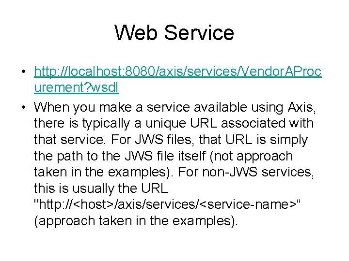 Web Service • http: //localhost: 8080/axis/services/Vendor. AProc urement? wsdl • When you make a
