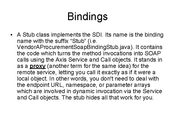 Bindings • A Stub class implements the SDI. Its name is the binding name