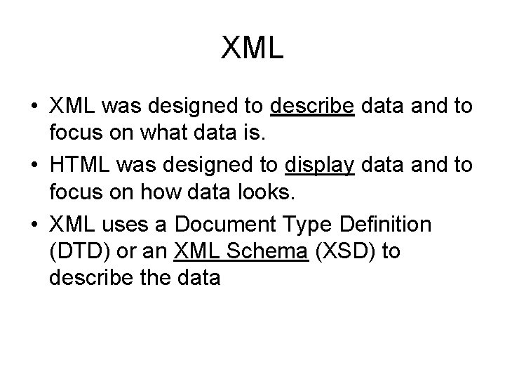 XML • XML was designed to describe data and to focus on what data