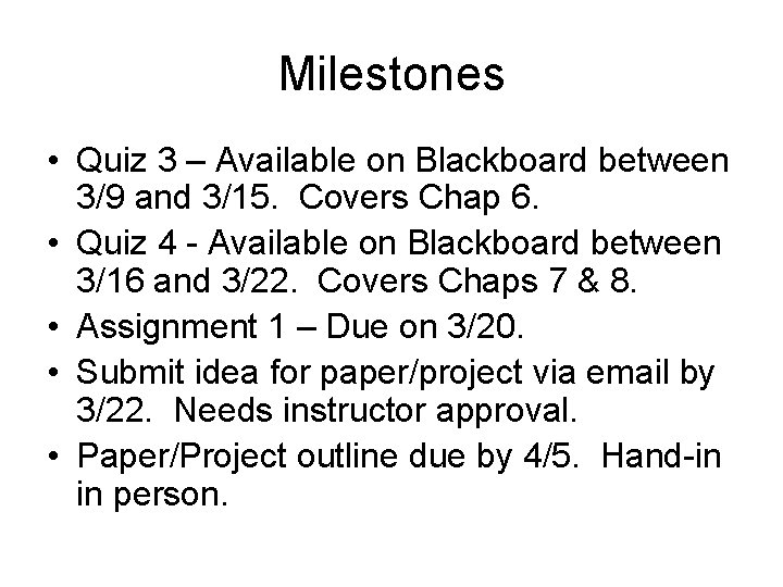 Milestones • Quiz 3 – Available on Blackboard between 3/9 and 3/15. Covers Chap