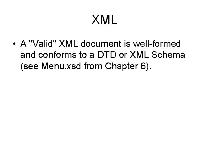 """XML • A """"Valid"""" XML document is well-formed and conforms to a DTD or"""
