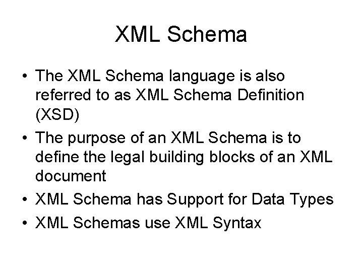 XML Schema • The XML Schema language is also referred to as XML Schema