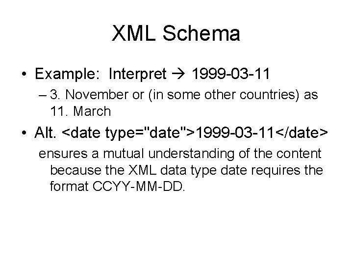 XML Schema • Example: Interpret 1999 -03 -11 – 3. November or (in some